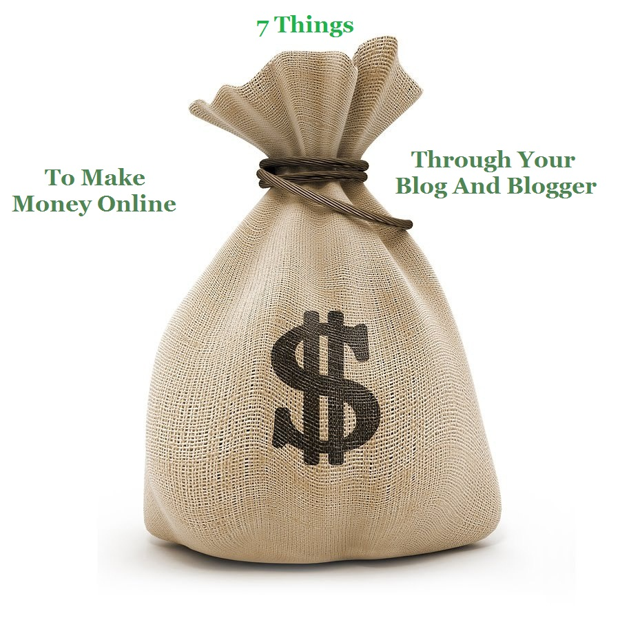 7 Things To Make Money Online Through Blog And Blogging