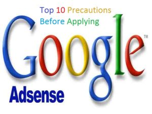 Top 10 Precautions Before Applying With Google Adsense